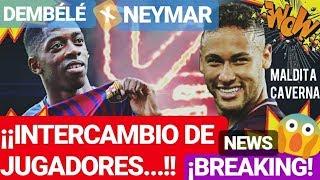 ¡¡EL BARÇA y NEYMAR por DEMBÉLÉ...!! ¡¡ÚLTIMA HORA!! FC BARCELONA NOTICIAS