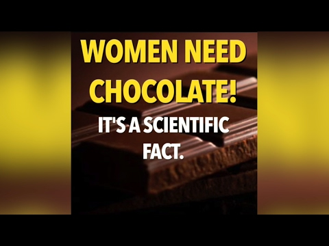 Women Need Chocolate! It's a Scientific Fact.