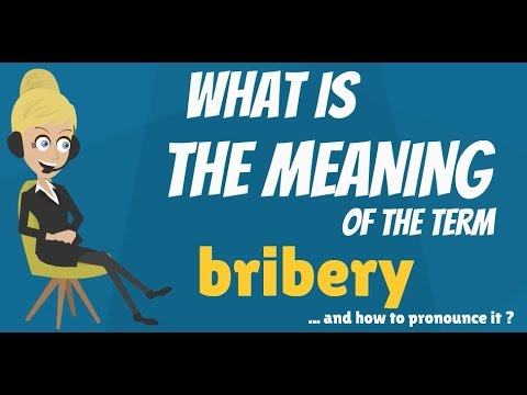 What is BRIBERY? What does BRIBERY mean - BRIBERY meaning, definition, explanation, pronunciation