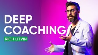How to Use Deep Coaching To Help Clients | Rich Litvin