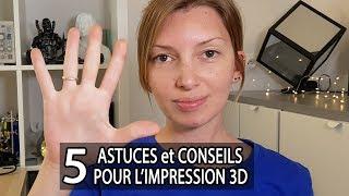 Mes 5 astuces et conseils pour l'impression 3D !