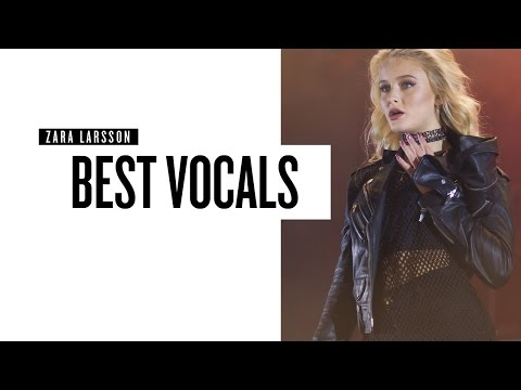 Zara Larsson: Best Vocals (2008 - 2017)