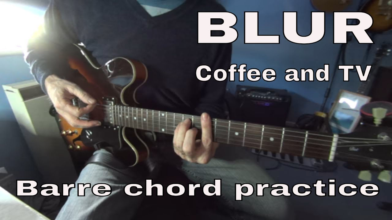 Blur Coffee And Tv Tutorial Barre Chord Practice