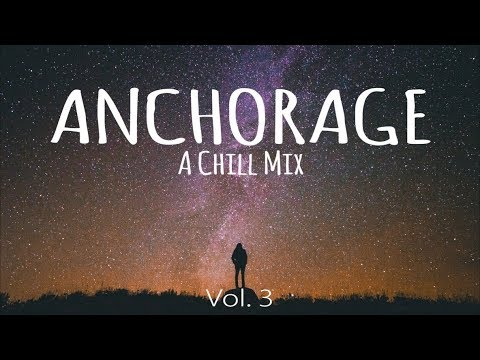 Anchorage Volume 3 // A Chill Mix [Best Of 2018]