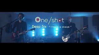 01 ONE/SHOT - DEEP SIX - I have a dream
