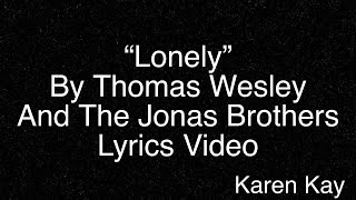 Lonely by Thomas Wesley and The Jonas Brothers (Lyrics)