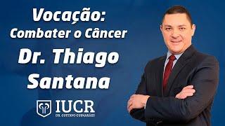 Vocação: Combater o Câncer - Dr. Thiago Santana