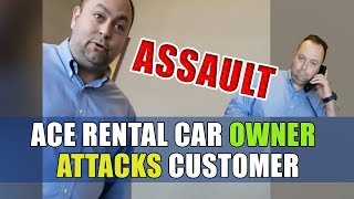 Ace Rental Car Owner Attacks Customer