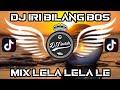 Dj Iri Bilang Bos X Lela Lela Le Slow Remix Tiktok Terbaru   Mp3 - Mp4 Download
