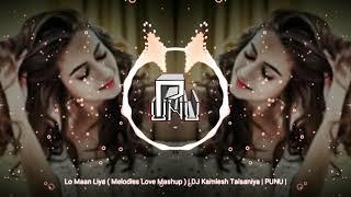 Lo Maan Liya ( Melodies Love Mashup )   DJ Kamlesh Talsaniya   PUNU  