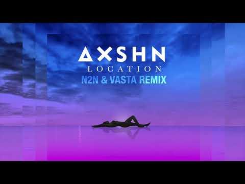 AXSHN - Location N2N & Vasta Remix