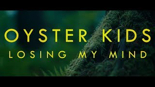 OYSTER KIDS - 'Losing My Mind'