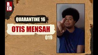 Quarantine 16 - Otis Mensah [019]