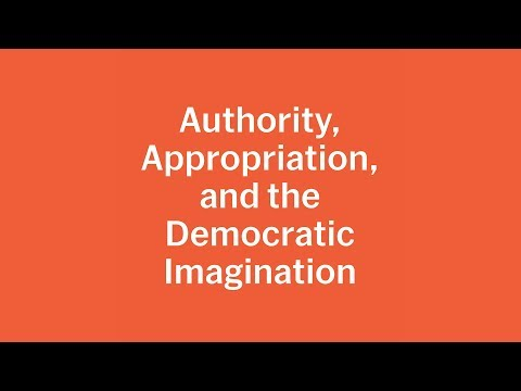 Authority, Appropriation, and the Democratic Imagination | MoMA LIVE