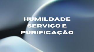 HUMILDADE, SERVIÇO E PURIFICAÇÃO