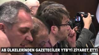 AB ÜLKELERİNDEN GAZETECİLER YTB'Yİ ZİYARET ETTİ