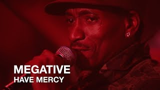 Megative   Have Mercy   First Play Live Video