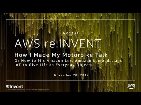AWS re:Invent 2017: How I Made My Motorbike Talk, or How to Mix Amazon Lex, Amazon L (ARC331)