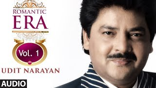 Romantic Era With Udit Narayan | Bollywood Romantic Songs | Vol. 1 | Jukebox
