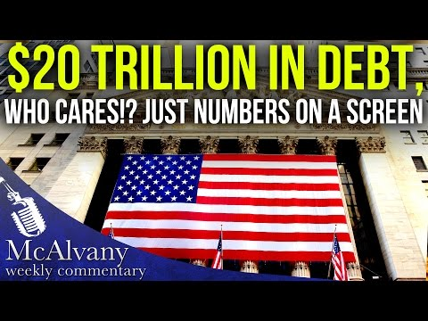 $20 Trillion in Debt, Who Cares!? Just Numbers On A Screen | McAlvany Commentary 2016