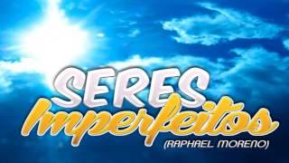 Composição Seres Imperfeitos - Raphael Moreno