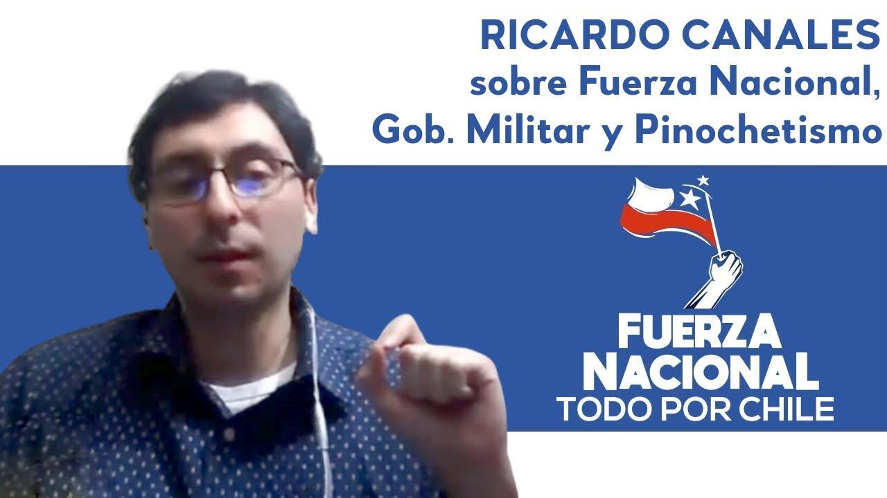 RICARDO CANALES sobre Fuerza Nacional, Gobierno Militar y Pinochetismo