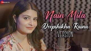 Nain Mila - Deepshikha Raina Version Mp3 Song Download