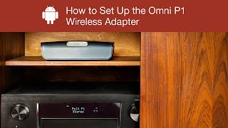 How to Set Up the Polk Omni P1 Wireless Adapter - Android Device