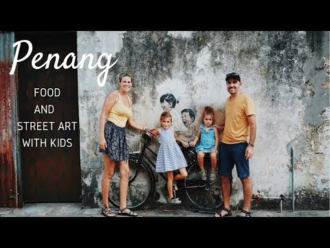 Penang - Travel, Food And Street Art With Kids
