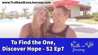 The Intimacy Journey S2: E7  To Find the ONE Discover Hope