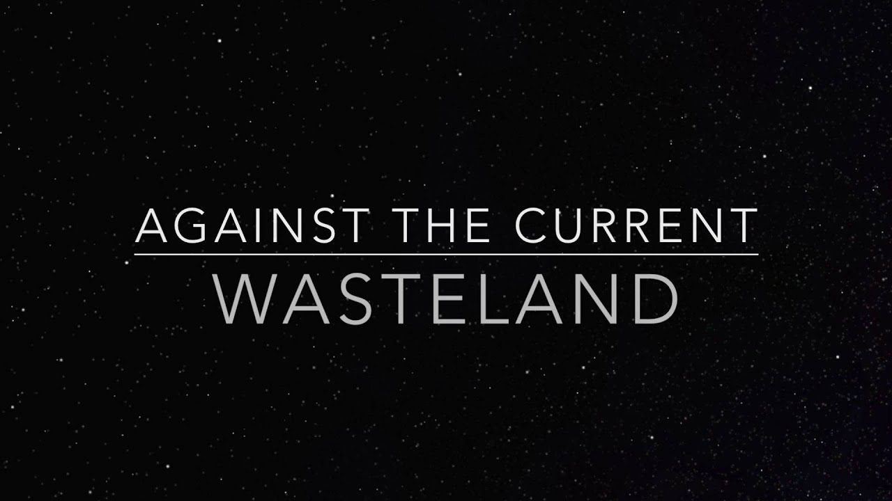 against-the-current-wasteland-lyrics-think-big-get-big