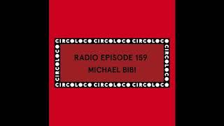 Circo Loco Radio 159 - Michael Bibi