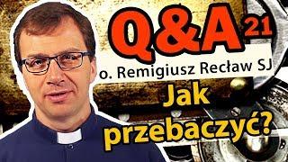Jak przebaczyć? [Q&A#21]