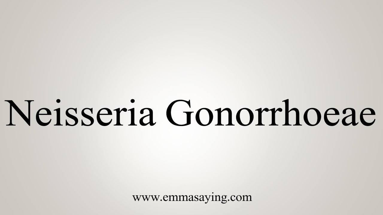 How To Say Neisseria Gonorrhoeae - YouTube