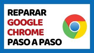 🔴 Cómo Reparar Google Chrome 2020