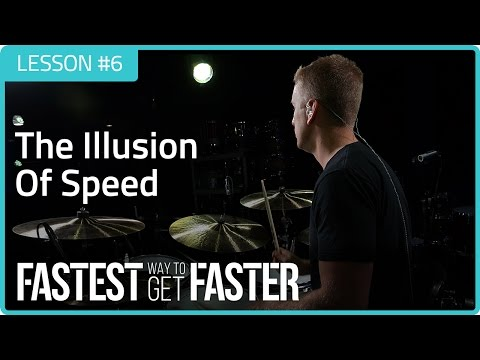 Fastest Way To Get Faster: The Illusion Of Speed - Drum Lesson