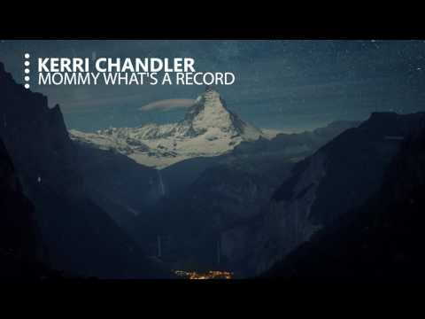 Kerri Chandler - Mommy What's a record