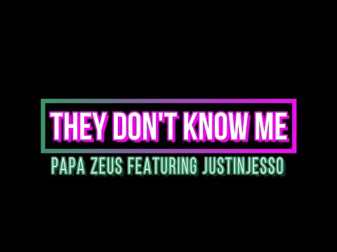 Papa Zeus – They Don't Know Me (feat. Justin Jesso) [Official Lyric Video]