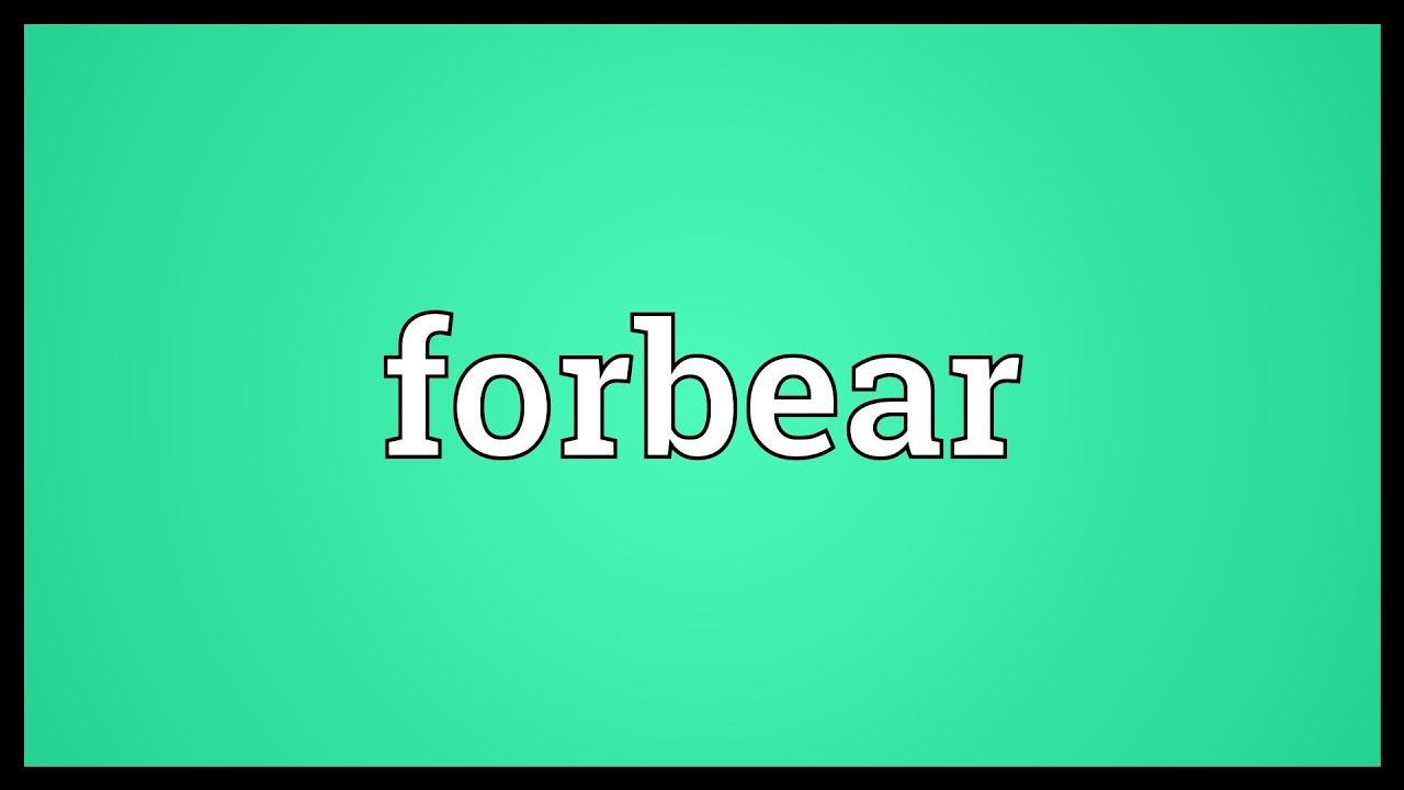 Forbear Meaning
