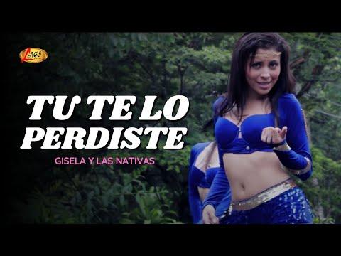 Tú te lo perdiste - Gisela y Las Nativas (Videoclip Oficial)