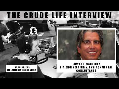 The Crude Life Interview: Edward Martinez, Zia Engineering & Environmental Consultants