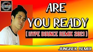 [NEW] ARE YOU READY - HYPE BOUNCE REMIX   JUNGREX REMIX 2021