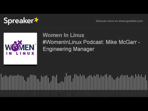 #WomenInLinux Podcast: Mike McGarr - Engineering Manager