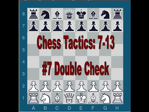 Chess Tactics: Double Check # 7-13 Beautiful!