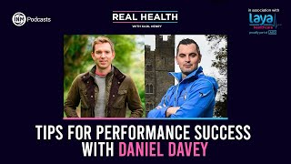 Real Health: Daniel Davey's Tips for Performance Success