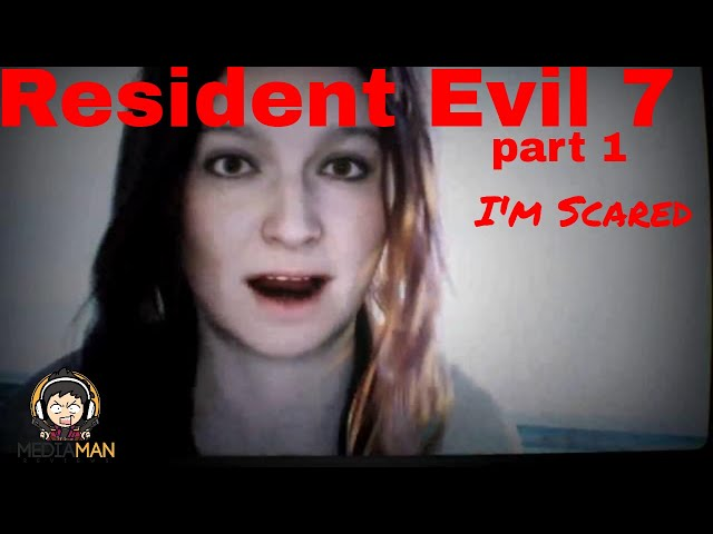 Im Scared - Resident Evil 7 Lets play part 1