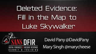 Deleted Evidence: Fill in the Map to Luke Skywalker - SANS DFIR Summit 2016