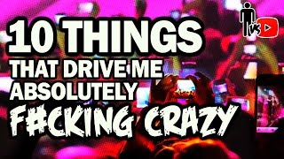 10 Things That Drive Me Absolutely Crazy - Man Vs Youtube #20