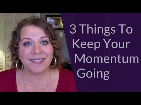 3 Things To Keep Your Momentum Going