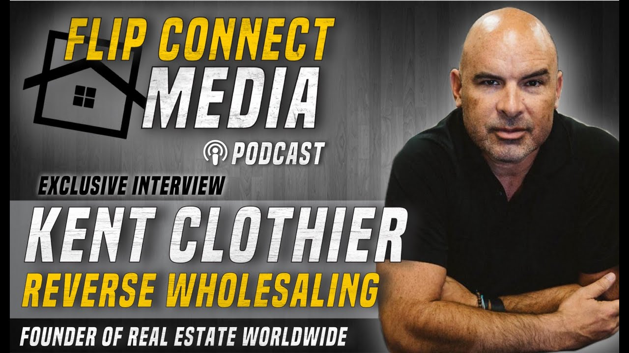 Flip Connect Media Podcast 014 | Kent Clothier | Real Estate Worldwide